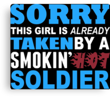 Sorry This Girl Is Already Taken By A Smokin Hot Soldier - Funny Tshirts Canvas Print