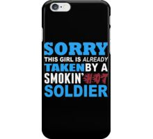 Sorry This Girl Is Already Taken By A Smokin Hot Soldier - Funny Tshirts iPhone Case/Skin