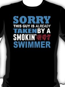 Sorry This Guy Is Already Taken By A Smokin Hot Swimmer - Custom Tshirt T-Shirt