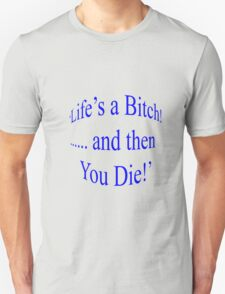 'Life's a Bitch ...and then you Die!' T-Shirt