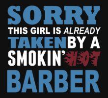 Sorry This Girl Is Already Taken By A Smokin Hot Barber - Custom Tshirt by custom333