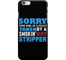 Sorry This Girl Is Already Taken By A Smokin Hot Stripper - Funny Tshirts iPhone Case/Skin