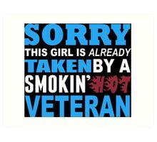 Sorry This Girl Is Already Taken By A Smokin Hot Veteran - Funny Tshirts Art Print