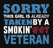 Sorry This Girl Is Already Taken By A Smokin Hot Veteran - Funny Tshirts by custom111