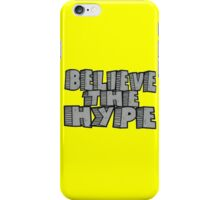 Believe the Hype iPhone Case/Skin