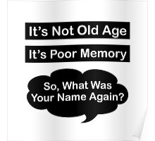 It's Not Old Age, It's Poor Memory Poster
