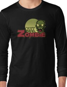 Quit Work be a Zombie Long Sleeve T-Shirt