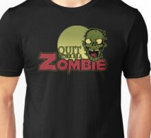 Quit Work be a Zombie Unisex T-Shirt