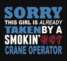 Sorry This Girl Is Already Taken By A Smokin Hot Crane Operator - Custom Tshirt by custom333