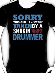 Sorry This Girl Is Already Taken By A Smokin Hot Drummer - Custom Tshirt T-Shirt