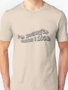 I'm Younger Than I Look! T-Shirt