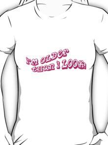 I'm Older Than I Look! T-Shirt