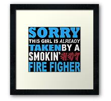 Sorry This Girl Is Already Taken By A Smokin Hot Fire Figher - Custom Tshirt Framed Print