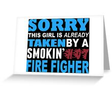 Sorry This Girl Is Already Taken By A Smokin Hot Fire Figher - Custom Tshirt Greeting Card