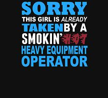 Sorry This Girl Is Already Taken By A Smokin Hot Heavy Equipment Operator - Custom Tshirt T-Shirt