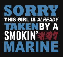 Sorry This Girl Is Already Taken By A Smokin Hot Marine - Custom Tshirt by custom333