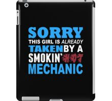 Sorry This Girl Is Already Taken By A Smokin Hot Mechanic - Custom Tshirt iPad Case/Skin