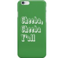Cheeba Cheeba Y'all iPhone Case/Skin