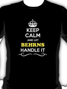 Keep Calm and Let BEHRNS Handle it T-Shirt