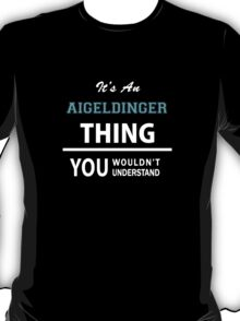 Its an AIGELDINGER thing, you wouldn't understand T-Shirt