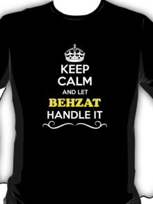 Keep Calm and Let BEHZAT Handle it T-Shirt