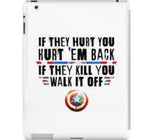 If They Hurt You, Hurt 'Em Back. If They Kill You, Walk It Off (Black) iPad Case/Skin