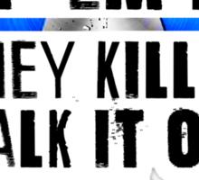 If They Hurt You, Hurt 'Em Back. If They Kill You, Walk It Off (Black) Sticker