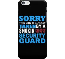 Sorry This Girl Is Already Taken By A Smokin Hot Security Guard - Custom Tshirt iPhone Case/Skin