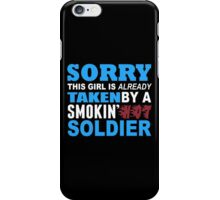 Sorry This Girl Is Already Taken By A Smokin Hot Soldier - Custom Tshirt iPhone Case/Skin