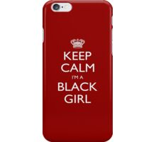 Keep Calm I'm A Black Girl - Tshirts, Mobile Covers and Posters iPhone Case/Skin