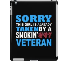Sorry This Girl Is Already Taken By A Smokin Hot Veteran - Custom Tshirt iPad Case/Skin