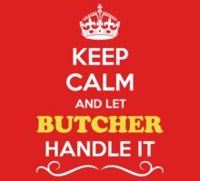 Keep Calm and Let BUTCHER Handle it Kids Clothes