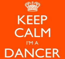 Keep Calm I'm A Dancer - Tshirts, Mobile Covers and Posters by custom111