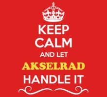 Keep Calm and Let AKSELRAD Handle it Kids Clothes
