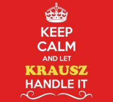 Keep Calm and Let KRAUSZ Handle it Kids Clothes