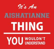 Its an AISHATIANNE thing, you wouldn't understand Kids Clothes
