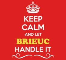 Keep Calm and Let BRIEUC Handle it Kids Clothes