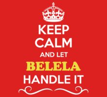 Keep Calm and Let BELELA Handle it Kids Clothes