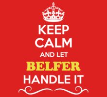 Keep Calm and Let BELFER Handle it Kids Clothes