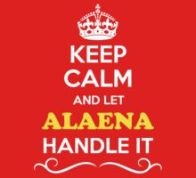 Keep Calm and Let ALAENA Handle it Kids Clothes