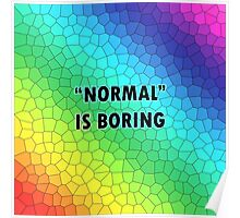 """""""NORMAL"""" IS BORING - Prints, Stickers, Pillows, Totes, Cases, Skins, Puches, Mugs & Scarves Poster"""