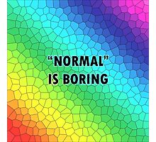 """""""NORMAL"""" IS BORING - Prints, Stickers, Pillows, Totes, Cases, Skins, Puches, Mugs & Scarves Photographic Print"""