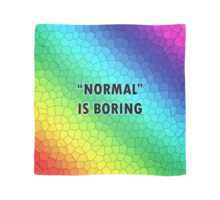 """NORMAL"" IS BORING - Prints, Stickers, Pillows, Totes, Cases, Skins, Puches, Mugs & Scarves Scarf"