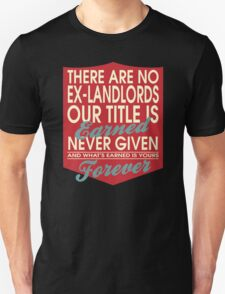 """""""There are no Ex-Landlords... Our title is earned never given and what's earned is yours forever"""" Collection #24137 T-Shirt"""