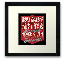 """There are no Ex-Legal Secretaries... Our title is earned never given and what's earned is yours forever"" Collection #24140 Framed Print"