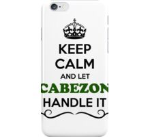 Keep Calm and Let CABEZON Handle it iPhone Case/Skin