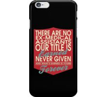 """""""There are no Ex-Medical Assistants... Our title is earned never given and what's earned is yours forever"""" Collection #24150 iPhone Case/Skin"""
