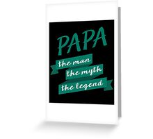 """""""Papa. The Man. The Myth. The Legend"""" Collection #9100004 Greeting Card"""