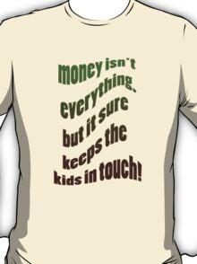 Money Isn't Everything T-Shirt
