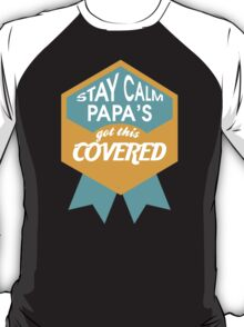 """Stay Calm, Papa's got this covered"" Collection #9100007 T-Shirt"